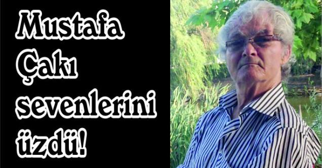 Mustafa  Çakı  sevenlerini  üzdü!