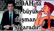 'KOAH' ta  en büyük  düşman  sigaradır!