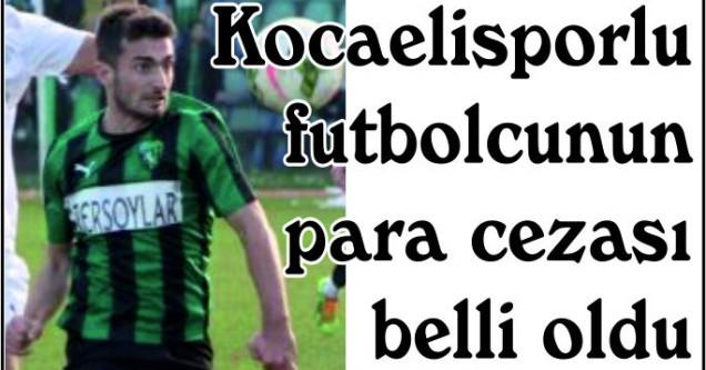 Kocaelisporlu  futbolcunun  para cezası  belli oldu