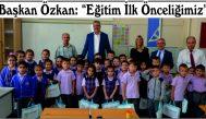 """Başkan Özkan: """"Eğitim İlk Önceliğimiz"""""""