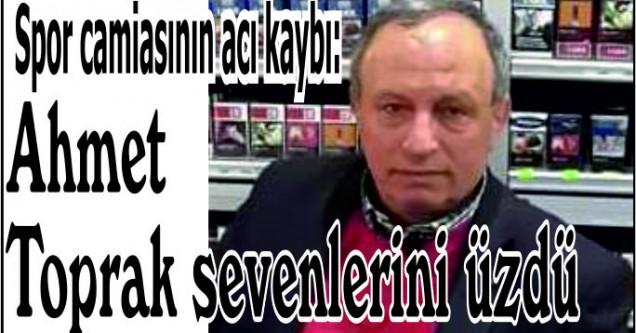 Ahmet Toprak sevenlerini üzdü