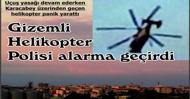 Gizemli  Helikopter  Polisi alarma geçirdi