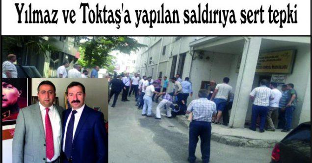 Yılmaz ve Toktaş'a yapılan saldırıya sert tepki