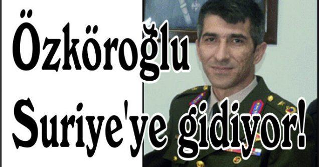 Özköroğlu Suriye'ye gidiyor!