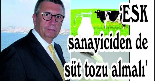 'ESK sanayiciden de süt tozu almalı'